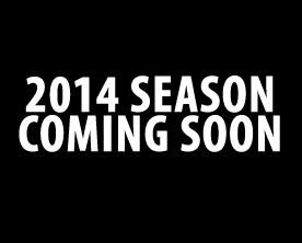 2014 Season Coming Soon